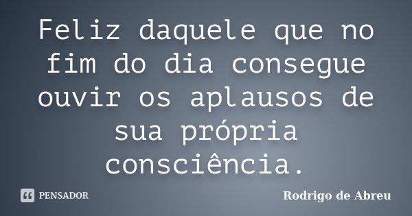 Feliz Daquele Que No Fim Do Dia Consegue... Rodrigo De Abreu