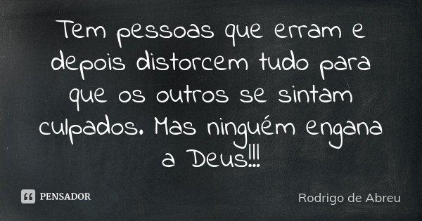 Tem Pessoas Que Erram E Depois Distorcem... Rodrigo De Abreu