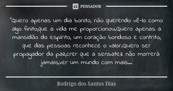 Quero Apenas Um Dia Bonito Não Rodrigo Dos Santos Dias