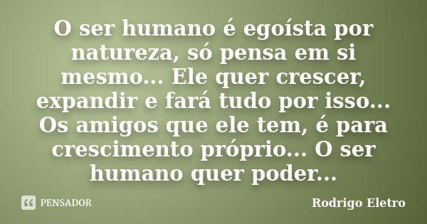 O Ser Humano é Egoísta Por Natureza Rodrigo Eletro