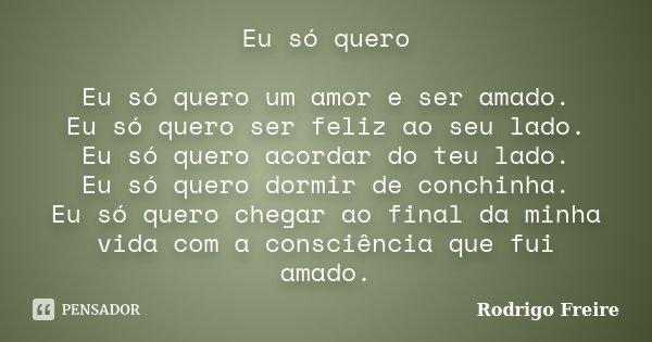 Eu Só Quero Eu Só Quero Um Amor E Ser... Rodrigo Freire
