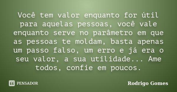 Você Tem Valor Enquanto For útil Para Rodrigo Gomes