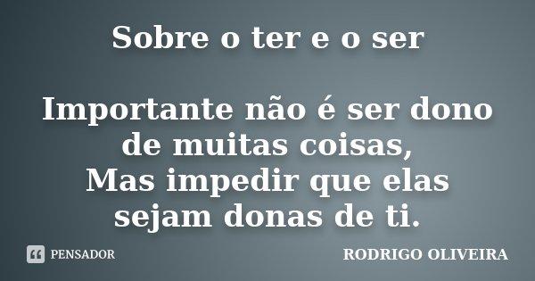Sobre O Ter E O Ser Importante Não é Rodrigo Oliveira