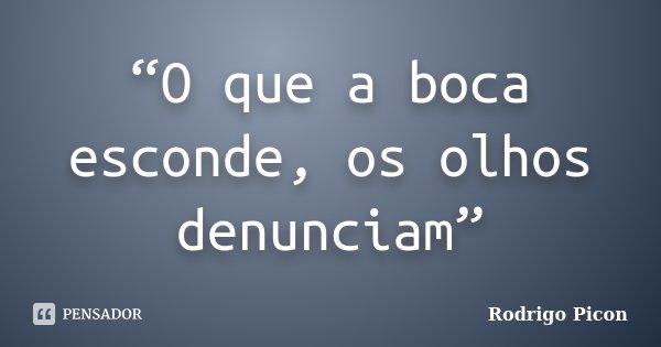 """O que a boca esconde, os olhos denunciam""... Frase de Rodrigo Picon."