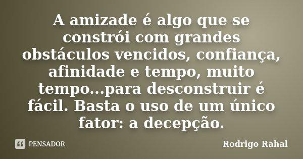 A Amizade é Algo Que Se Constrói Com Rodrigo Rahal