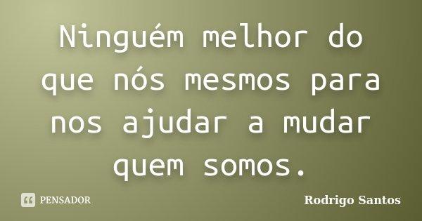 Ninguém Melhor Do Que Nós Mesmos Para Rodrigo Santos