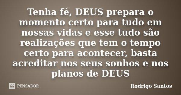 Tenha Fé Deus Prepara O Momento Certo Rodrigo Santos