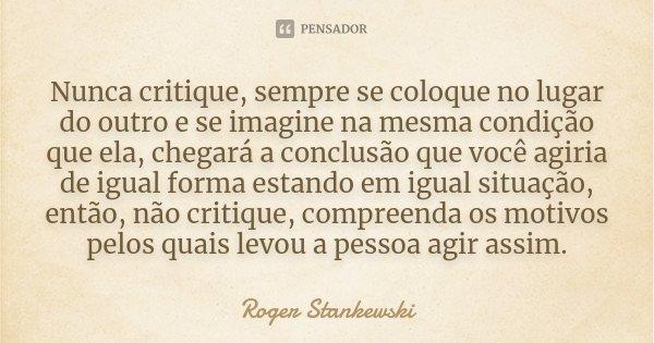 Nunca Critique Sempre Se Coloque No Roger Stankewski