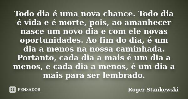 Nasce Um Novo Dia: Todo Dia é Uma Nova Chance. Todo Dia é... Roger Stankewski