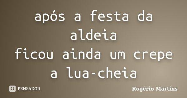 após a festa da aldeia ficou ainda um crepe a lua-cheia... Frase de Rogério Martins.