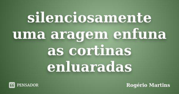 silenciosamente uma aragem enfuna as cortinas enluaradas... Frase de Rogério Martins.