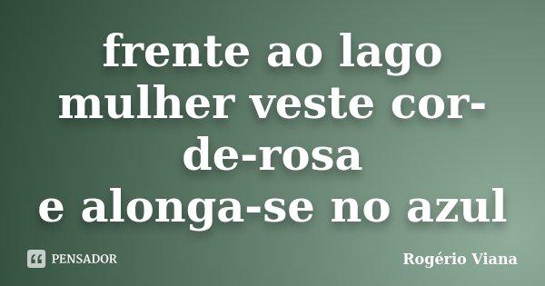 frente ao lago mulher veste cor-de-rosa e alonga-se no azul... Frase de Rogério Viana.