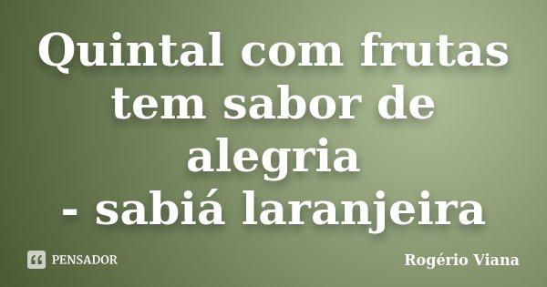 Quintal com frutas tem sabor de alegria - sabiá laranjeira... Frase de Rogério Viana.