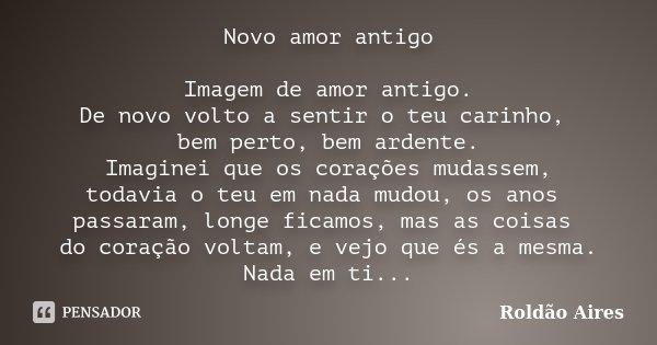 Novo Amor Antigo Imagem De Amor Antigo Roldão Aires