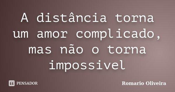 A Distancia Torna Um Amor Complicado Romario Oliveira
