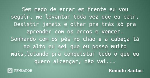 Sem Medo De Errar Em Frente Eu Vou Romulo Santos