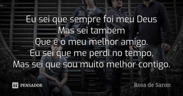 Sei Que Meu Deus Não Me Deixara: Eu Sei Que Sempre Foi Meu Deus Mas Sei... Rosa De Saron