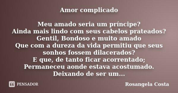 Amor Complicado Meu Amado Seria Um Rosangela Costa