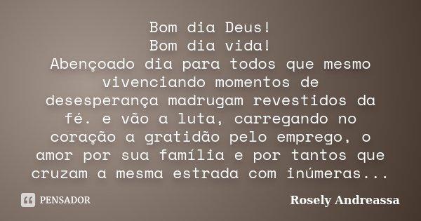 Bom Dia Deus Bom Dia Vida Abençoado Rosely Andreassa
