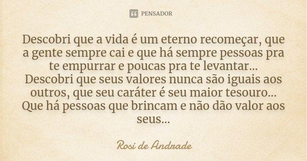 Descobri Que A Vida E Um Eterno Rosi De Andrade