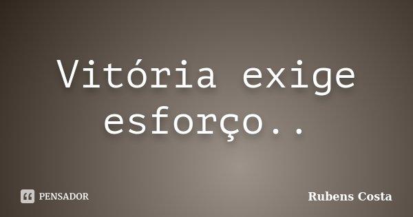 Vitória exige esforço..... Frase de Rubens Costa.