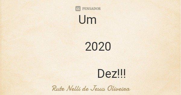 Um 2020 Dez!!!... Frase de Rute Nelli de Jesus Oliveira.