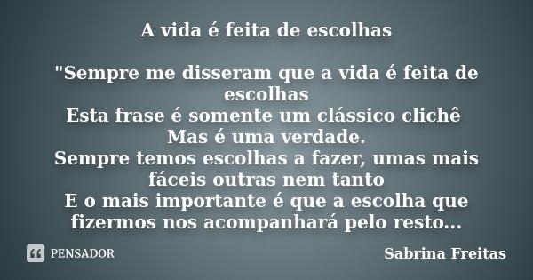A Vida é Feita De Escolhas Sempre Sabrina Freitas