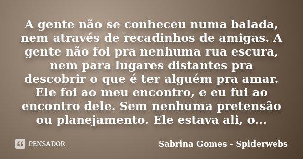 A Gente Não Se Conheceu Numa Balada Sabrina Gomes Spiderwebs