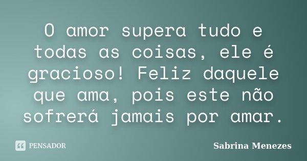 O Amor Supera Tudo E Todas As Coisas Sabrina Menezes