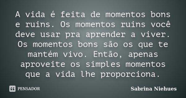 A Vida é Feita De Momentos Bons E Sabrina Niehues
