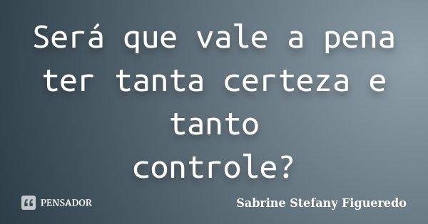 Será Que Vale A Pena Ter Tanta Certeza Sabrine Stefany Figueredo