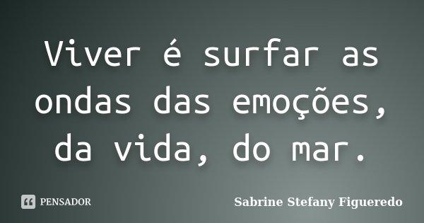 Viver é Surfar As Ondas Das Emoções Sabrine Stefany