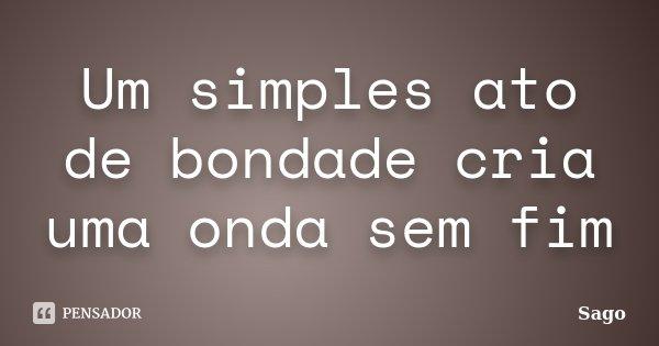 Frases De Bondade E Humildade: Um Simples Ato De Bondade Cria Uma Onda... Sago