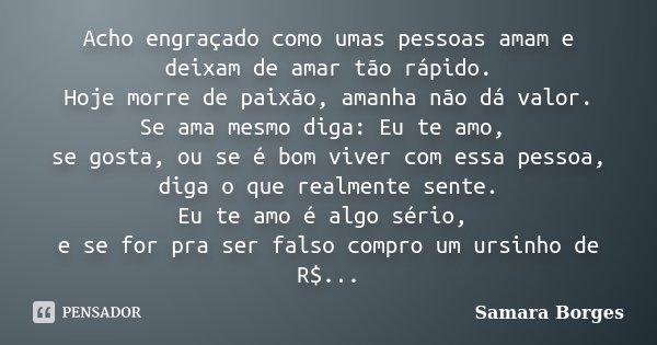 Nao Sei Mais Como Nao Te Amar: Acho Engraçado Como Umas Pessoas Amam E... Samara Borges