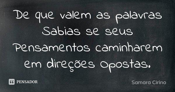 De que valem as palavras Sabias se seus Pensamentos caminharem em direções Opostas.... Frase de Samara Cirino.