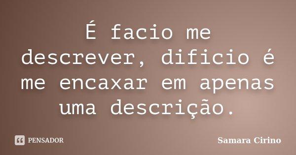 É facio me descrever, dificio é me encaxar em apenas uma descrição.... Frase de Samara Cirino.