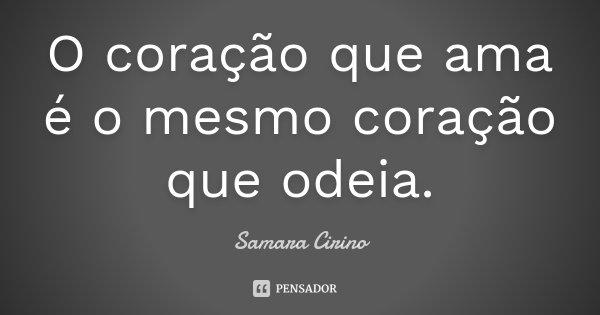 O coração que ama é o mesmo coração que odeia.... Frase de Samara Cirino.