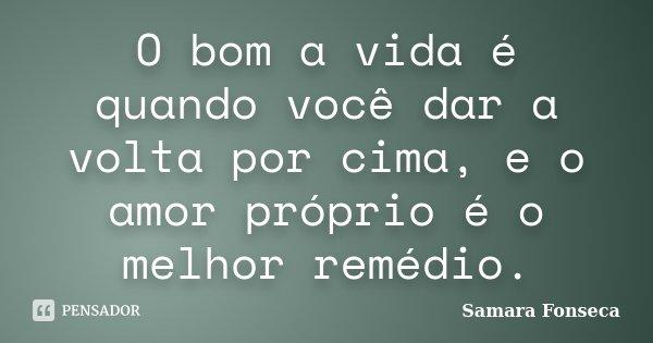 O Bom A Vida é Quando Você Dar A Volta Samara Fonseca