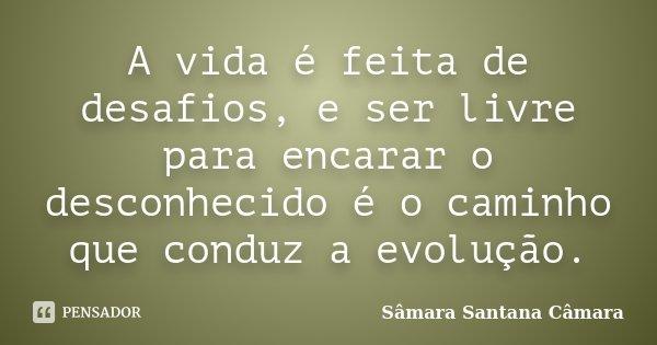 A Vida é Feita De Desafios E Ser Livre Sâmara Santana Câmara