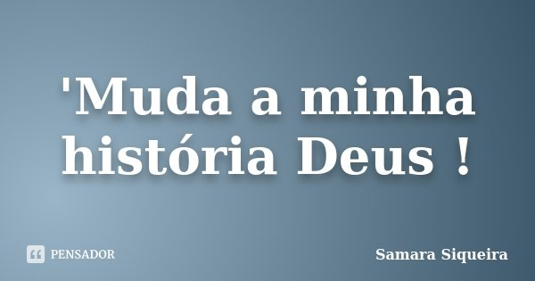 Muda A Minha Histria Deus Frase De Samara Siqueira