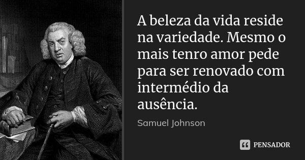 A Beleza Da Vida Reside Na Variedade Samuel Johnson