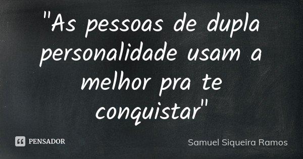 """""""As pessoas de dupla personalidade usam a melhor pra te conquistar""""... Frase de Samuel Siqueira Ramos."""