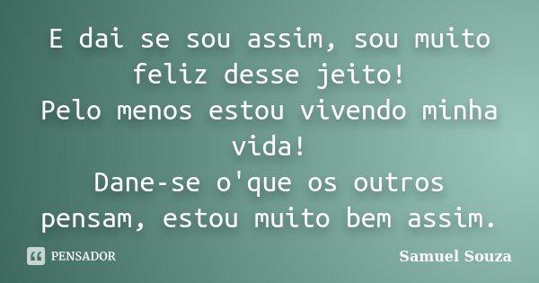 E Dai Se Sou Assim Sou Muito Feliz Samuel Souza