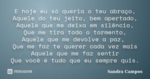 E Hoje Eu Só Queria O Teu Abraço,... Sandra Campos