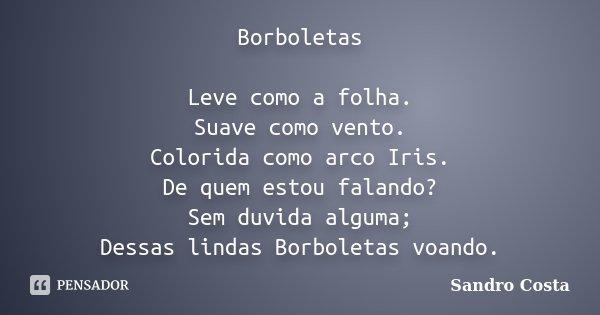 Borboletas Leve como a folha. Suave como vento. Colorida como arco Iris. De quem estou falando? Sem duvida alguma; Dessas lindas Borboletas voando.... Frase de Sandro Costa.