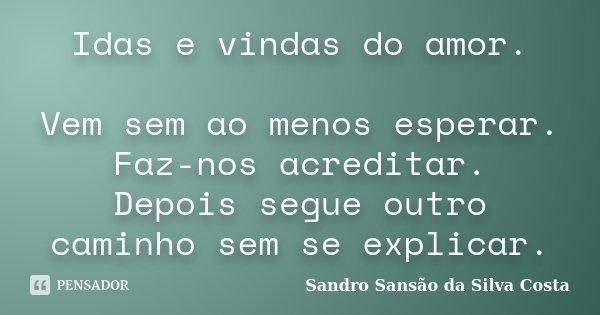 Idas E Vindas Do Amor Vem Sem Ao Menos Sandro Sansão Da Silva