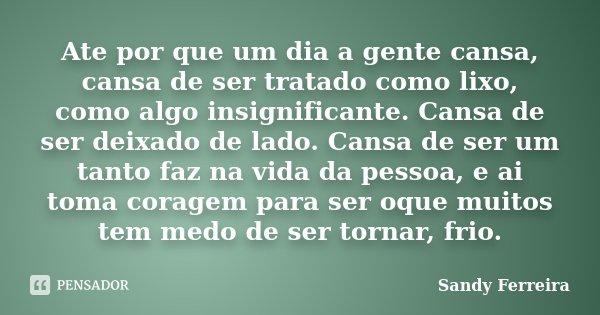 Ate Por Que Um Dia A Gente Cansa Cansa Sandy Ferreira