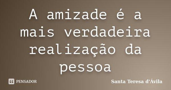 A Amizade é A Mais Verdadeira Santa Teresa Dávila