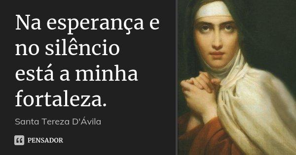 Na Esperança E No Silêncio Está A Santa Tereza Dávila