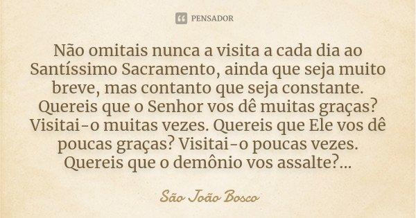 Não Omitais Nunca A Visita A Cada Dia São João Bosco